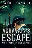 Agravain's Escape: The Return of King Arthur