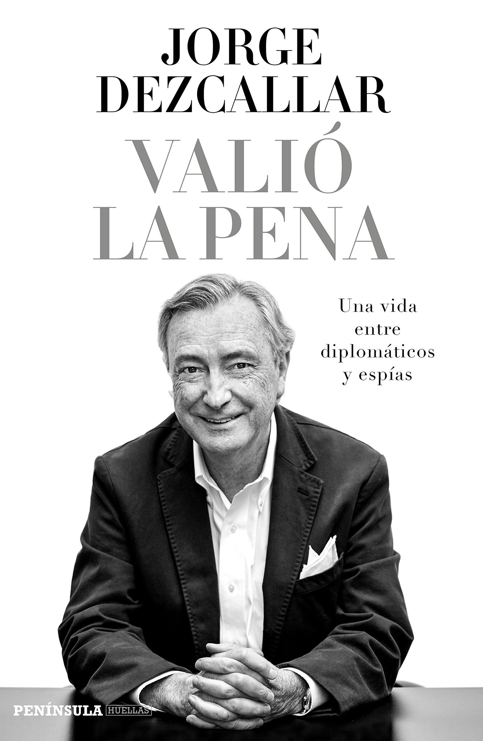 Valió la pena : una vida entre diplomáticos y espías (HUELLAS)