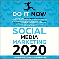Social Media Marketing 2020: Do It Now! Exceed 2019, Become an Able Influencer Using Instagram, Facebook, Twitter, and YouTube with the Ultimate Mastery Workbook for Success Strategies