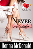 Never Ever Satisfied (The Perfect Date Book 4)