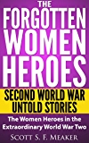 The Forgotten Women Heroes: Second World War Untold Stories - The Women Heroes in the Extraordinary World War Two (English Edition)