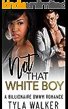 Not That White Boy: A Billionaire BWWM Romance