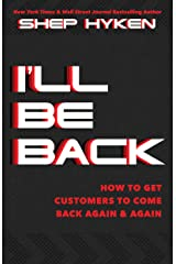 I'll Be Back: How to Get Customers to Come Back Again & Again Kindle Edition