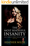 The Most Beautiful Insanity: South Beach Crime Thriller, Book One (South Beach Crime Thriller Series 1)