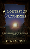 A Contest of Prophecies (The Citadel of the Last Gathering Book 4)