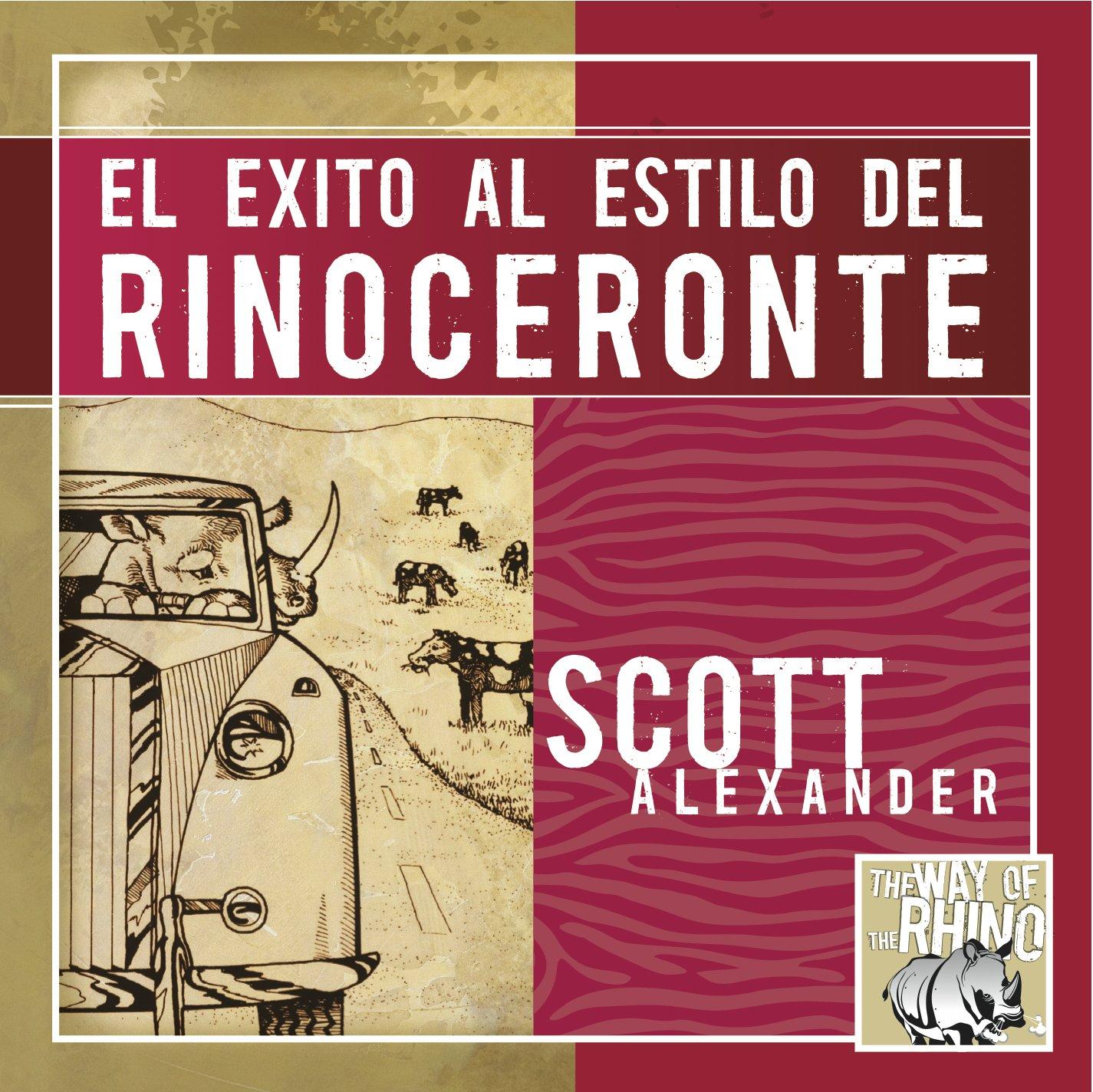 El exito al estilo del rinoceronte scott alexander roberto borquez 9780978982072 amazon com books