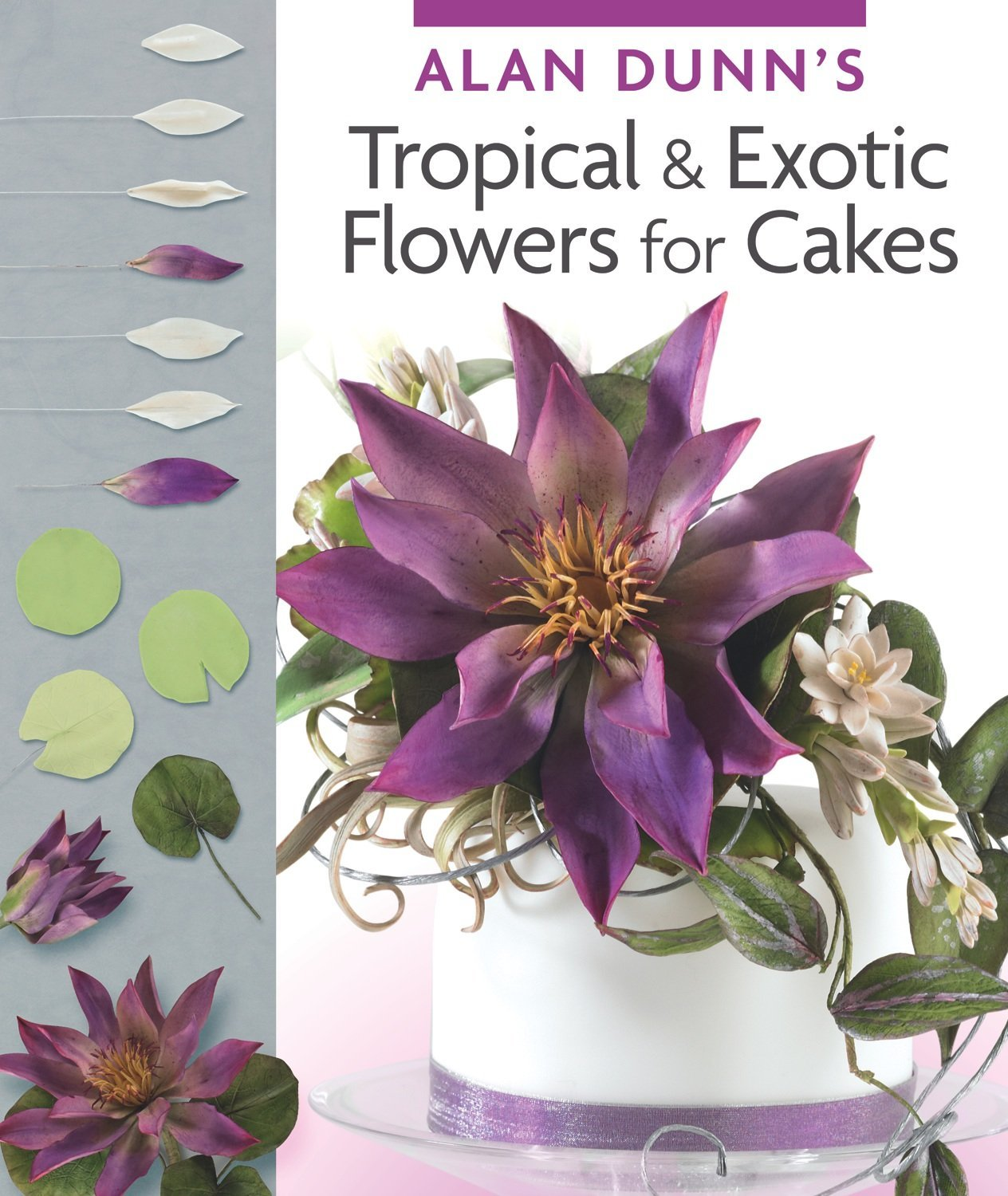 Alan Dunns Tropical Exotic Flowers For Cakes Dunn 9781780094540 Amazon Books