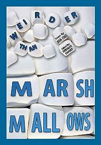 Weirder Than Marshmallows Book of Essays