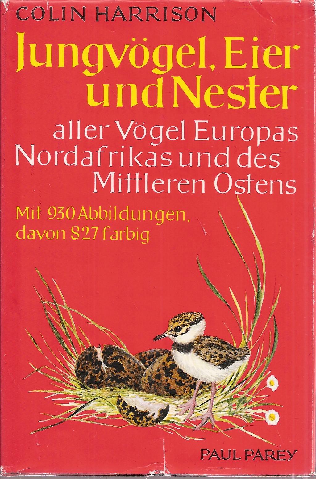 Jungvögel Eier Und Nester Aller Vögel Europas Nordafrikas Und Des Mittleren Ostens. Ein Naturführer Zur Fortpflanzungsbiologie