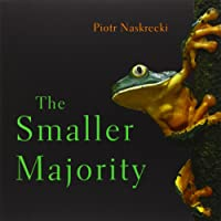 The Smaller Majority: The Hidden World of the Animals That Dominate the Tropics