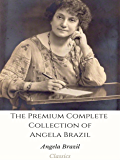 The Premium Complete Collection of Angela Brazil: (Huge Collection Including A Fortunate Term, Bosom Friends, A Terrible Tomboy, The Jolliest School of All, The Manor House School, And More)