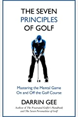 The Seven Principles of Golf: Mastering the Mental Game On and Off the Golf Course Kindle Edition