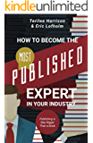 How to Become the Most Published Expert in Your Industry: Publishing is Way Bigger Than a Book