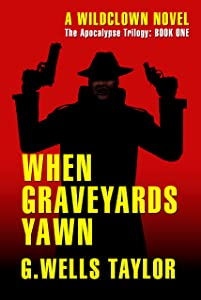 When Graveyards Yawn (The Apocalypse Trilogy Book 1)