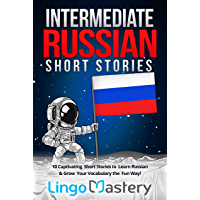 Intermediate Russian Short Stories: 10 Captivating Short Stories to Learn Russian & Grow Your Vocabulary the Fun Way…