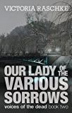 Our Lady of the Various Sorrows (Voices of the Dead Book 2)