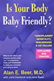 Is Your Body Baby-friendly?: Unexplained Infertility, Miscarriage & Ivf Failure Explained