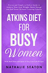 Atkins Diet for Busy Women: Proven and Simple to Follow Guide to Achieve Your Goal Weight, Boost Energy and Feel Great Without Counting Calories (With Meal Plans and Quick & Easy Low-Carb Recipes) Kindle Edition
