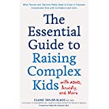 The Essential Guide to Raising Complex Kids with ADHD, Anxiety, and More: What Parents and Teachers Really Need to Know to Em