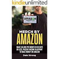 Merch by Amazon: Make $10,000 Per Month in 90 Days or Less, Passive Income Blueprint to Make Money on Amazon
