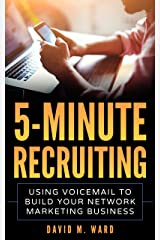 5-Minute Recruiting: Using Voicemail to Build Your Network Marketing Business Kindle Edition