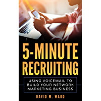 5-Minute Recruiting: Using Voicemail to Build Your Network Marketing Business