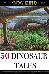 50 Dinosaur Tales: And 108 More Discoveries From the Golden Age of Dinos Kindle Edition