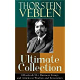 THORSTEIN VEBLEN Ultimate Collection: 8 Books & 50+ Business Essays and Articles in Warfare and Economics: The Theory of the