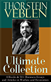 THORSTEIN VEBLEN Ultimate Collection: 8 Books & 50+ Business Essays and Articles in Warfare and Economics: The Theory of…