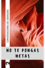 No te pongas metas (Coversaciones de Sadhguru nº 2) (Spanish Edition) Kindle Edition