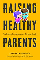 Raising Healthy Parents: Small Steps, Less Stress, and a Thriving Family Kindle Edition