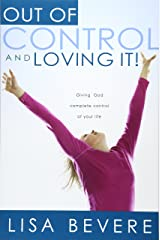 Out Of Control And Loving It: Giving God Complete Control of Your Life Paperback