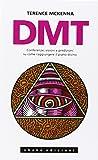 DMT. Conferenze, visioni e predizioni su come raggiungere il piano divino