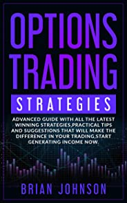 Options Trading Strategies: Advanced guide with all the latest winning strategies,practical tips and suggestions that will make the difference in your ... generating income now. (English Edition)