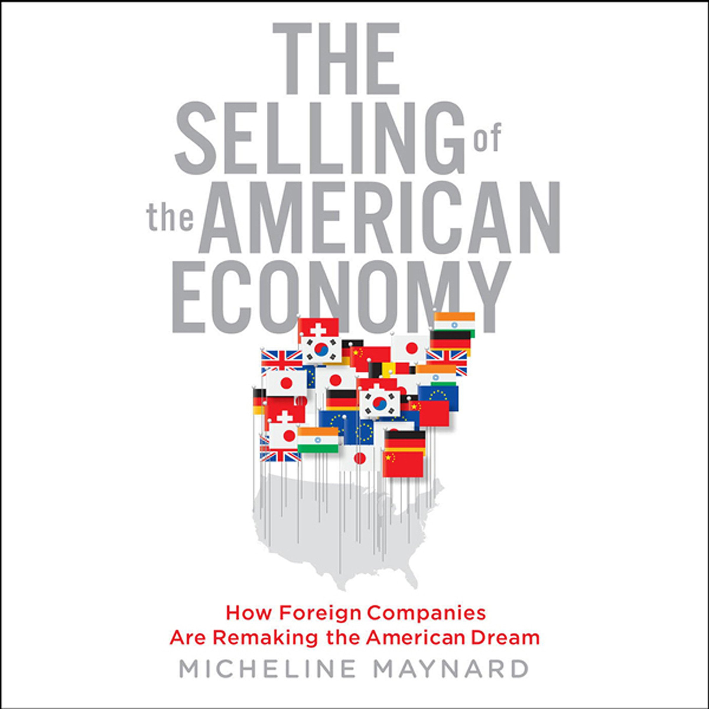 The Selling of the American Economy: How Foreign Companies Are Remaking the American Dream