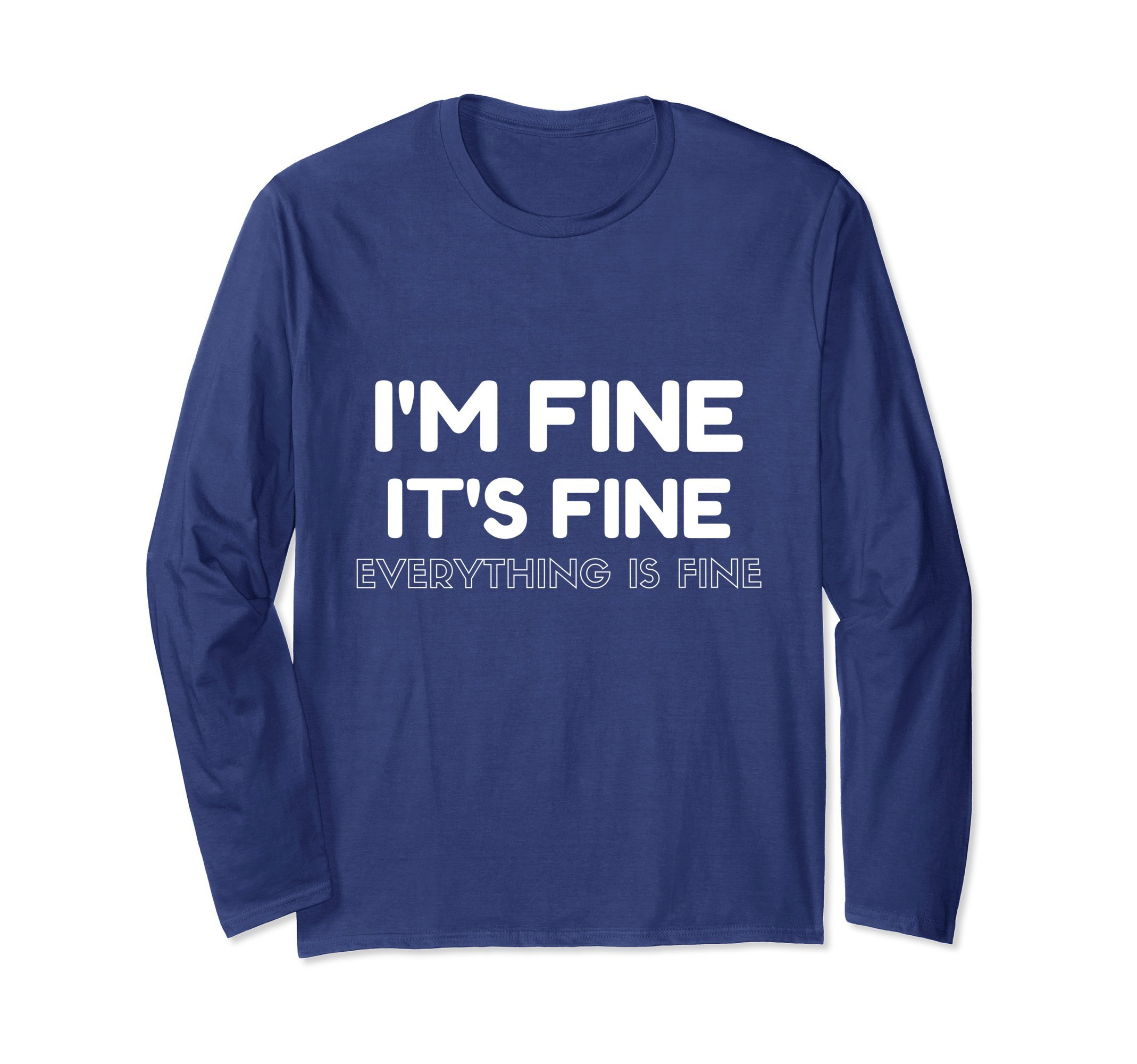 Unisex I'm Fine It's Fine Everything's Fine Long Sleeve T-Shirt Large Navy