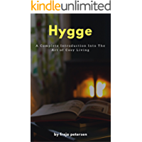 Hygge: A Complete Introduction Into The Art Of Cosy Living (Hygge Life Book 1) (English Edition)