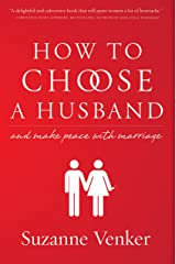How to Choose a Husband: And Make Peace with Marriage Kindle Edition