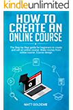 How to Create an Online Course: The Step-by-Step guide for beginners to create and sell an online course. Make money…
