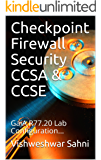 Checkpoint Firewall Security CCSA & CCSE: GaiA R77.20 Lab Configuration... (Vol-1)