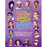 Bedtime Inspirational Stories: 50 Amazing Black People Who Changed the World (Volume 1)