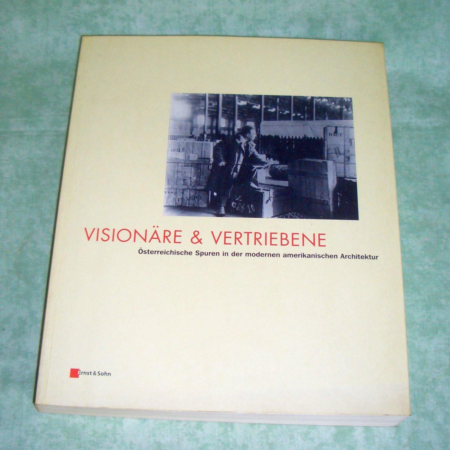 Visionäre und Vertriebene österreichische Spuren in der modernen amerikanischen Architektur