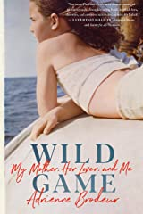 Wild Game: My Mother, Her Lover, and Me Kindle Edition