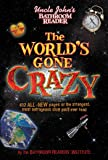 Uncle John's Bathroom Reader The World's Gone Crazy
