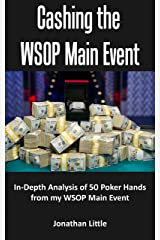Cashing the WSOP Main Event: In-Depth Analysis of 54 Poker Hands from My WSOP Main Event Kindle Edition