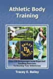 Athletic Body Training: Over 140 Bodyweight, Jump Rope, and Sand Bag exercises to Develop your Athleticism