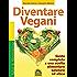 Diventare vegani: Guida completa a una scelta alimentare salutare e etica