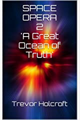 SPACE OPERA 2:  'A Great Ocean of Truth' Kindle Edition