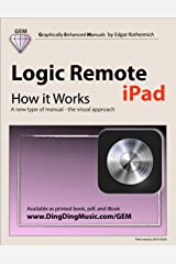 Logic Remote (iPad) - How it Works: A new type of manual - the visual approach Kindle Edition