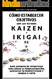 Cómo Establecer Objetivos con los Metodos Ikigai y Kaizen: Guía Japonesa de Estrategias para Curar la Procrastinación…